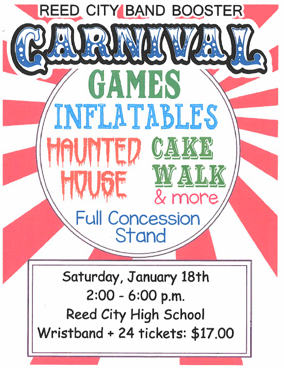 Reed City Band Boosters Carnival- Games, inflatables, haunted house, cake walk & more with a full concession stand. Saturday, January 18th from 2-6pm at Reed City High School